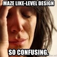 Crying lady - Maze like-level design So confusing.