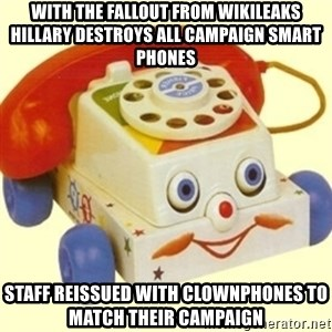 Sinister Phone - With the fallout from wikileaks hillary destroys all campaign smart phones Staff reissued with clownphones to match their campaign