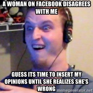 Brony Mike - A woman on Facebook disagrees with me Guess its time to insert my opinions until she realizes she's wrong