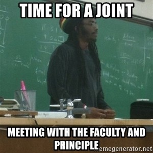 rasta science teacher - time for a joint meeting with the faculty and principle
