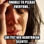 Crying lady - Unable to please everyone... She felt her heartbreak silently.