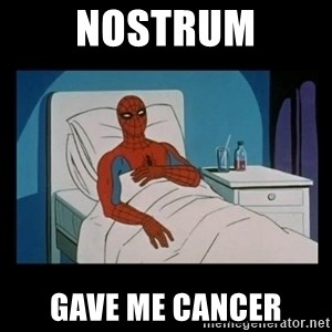 it gave me cancer - Nostrum gave me cancer