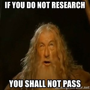 Gandalf You Shall Not Pass - If you do not research you shall not pass