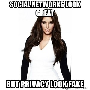 KIM KARDASHIAN - social networks look great  but privacy look fake