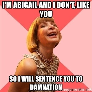 Amused Anna Wintour - I'm Abigail and i don't, like you So i will sentence you to Damnation