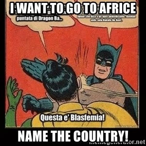 Batman Slap Robin Blasphemy - I want to go to Africe name the country!