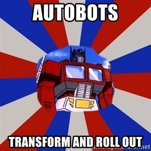 Optimus Prime - Autobots Transform and Roll Out