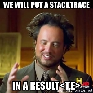 History guy - we will put a stacktrace in a result<T,e>