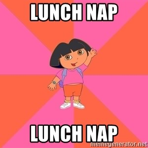 Noob Explorer Dora - LUNCH NAP LUNCH NAP