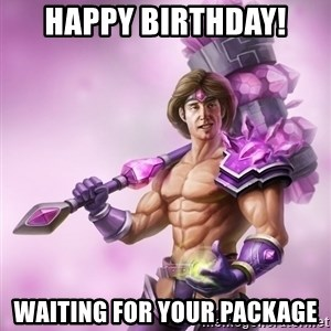 Taric - happy birthday! Waiting for your package