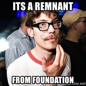Super Smart Hipster - Its a remnant  from foundation