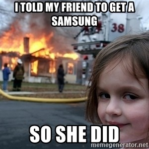 Disaster Girl - I told my friend to get a samsung so she did