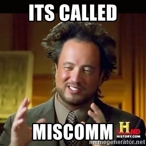 History guy - Its called Miscomm