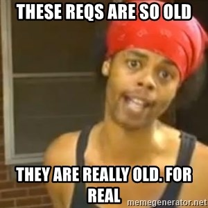 Antoine Dodson - These reqs are so old they are really old. for real