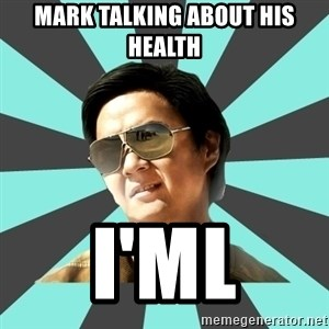 mr chow - Mark talking about his health I'ml