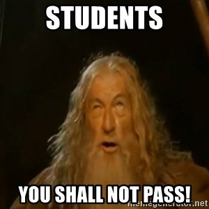 Gandalf You Shall Not Pass - Students you shall not pass!