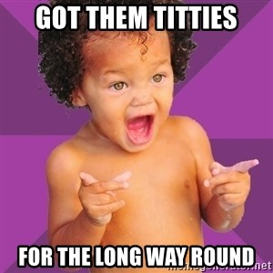 Baby $wag - got them titties for the long way round