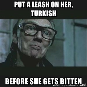 Brick Top - Put a leash on her, Turkish Before she gets bitten