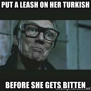 Brick Top - put a leash on her turkish before she gets bitten