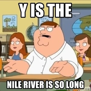 omg who the hell cares? - y is the  Nile River is so long
