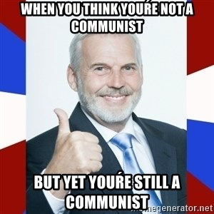 Idiot Anti-Communist Guy - when you think youŕe not a communist but yet youŕe still a communist