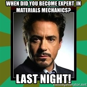 Tony Stark iron - when did you become expert  in materials mechanics? last night!