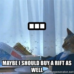newspaper cat realization - ... Maybe I should buy a Rift as well