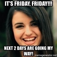 Friday Derp - It's friday, friday!!! Next 2 days are going my way!