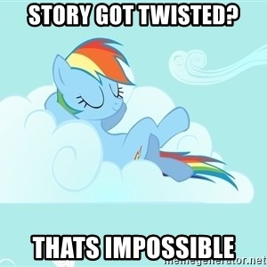 Rainbow Dash Cloud - Story got twisted? Thats impossible
