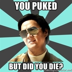 mr chow - You puked But did you die?