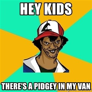 Ash Pedreiro - Hey kids there's a pidgey in my van