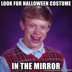 Bad Luck Brian - look for halloween costume in the mirror