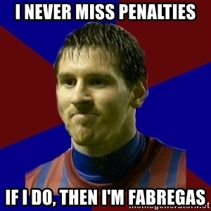 Lionel Messi - I NEVER MISS PENALTIES IF I DO, THEN I'M FABREGAS
