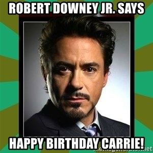 Tony Stark iron - Robert Downey Jr. says Happy Birthday Carrie!