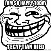 You Mad Bro - I am so happy today 1 egyptian died