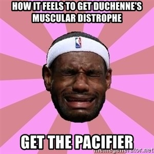LeBron James - How it feels to get Duchenne's Muscular Distrophe Get the Pacifier