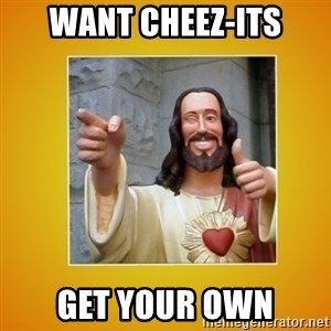 Buddy Christ - Want Cheez-its Get your own