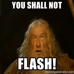 Gandalf You Shall Not Pass - You shall not Flash!