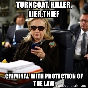 Texts from Hillary - Turncoat, killer, lier,thief Criminal with protection of the law