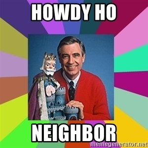 mr rogers  - Howdy ho Neighbor