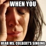 Crying lady - when you hear ms. colbert's singing