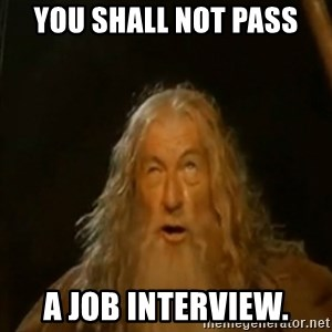 Gandalf You Shall Not Pass - You Shall not pass a job interview.