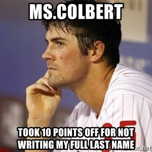 Thinking Hamels - MS.COLBERT TOOK 10 POINTS OFF FOR NOT WRITING MY FULL LAST NAME