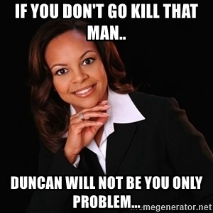 Irrational Black Woman - If you don't go kill that man.. Duncan will not be you only problem...