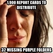 Crying lady - 1,900 report cards to distribute 32 missing purple folders