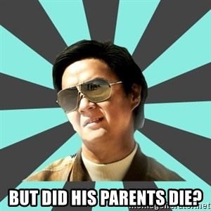 mr chow -  But did his parents die?