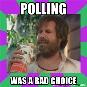 ron burgundy milk  - POLLING WAS A BAD CHOICE