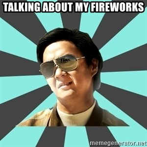 mr chow - Talking about my fireworks
