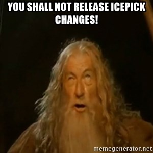 Gandalf You Shall Not Pass - You Shall not release Icepick changes!