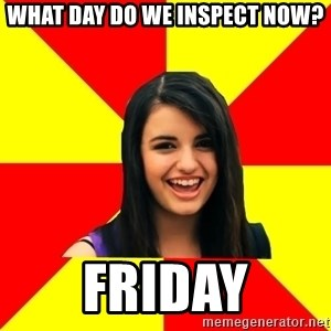 Rebecca Black Meme - What day do we inspect now? Friday